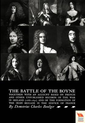 BATTLE OF THE BOYNE Together with an Account Based on French & Other Unpublished Records of the War in Ireland 1688-1691) (Paperback)
