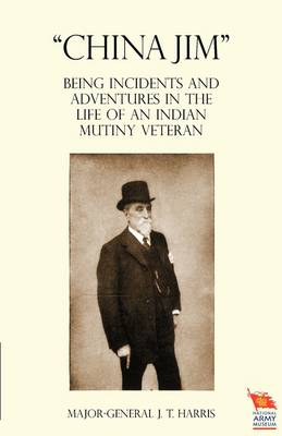 """""""CHINA JIM"""" Being Incidents and Adventures in the Life of an Indian Mutiny Veteran (Paperback)"""