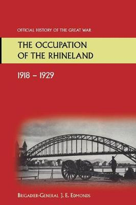 The Occupation of the Rhineland 1918-1929official History of the Great War. (Paperback)