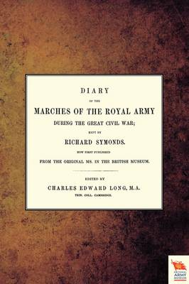 Diary of the Marches of the Royal Army During the Great Civil War; Kept by Richard Symonds (Paperback)