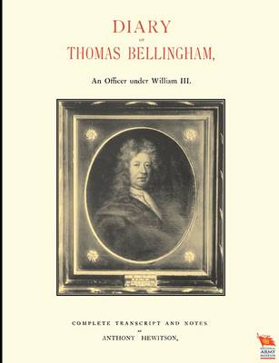 DIARY OF THOMAS BELLINGHAMAn Officer Under William III (Paperback)