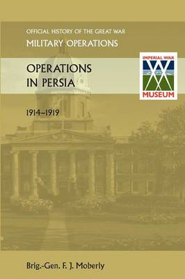 Operations in Persia. Official History of the Great War Other Theatres (Paperback)
