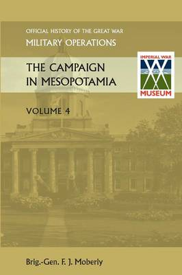THE Campaign in Mesopotamia Vol IV. Official History of the Great War Other Theatres (Paperback)
