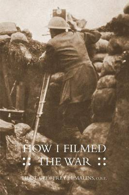 How I Filmed the Wara Record of the Extraordinary Experiences of the Man Who Filmed the Great Somme Battles (Paperback)