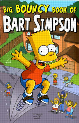 Simpsons Comics Presents the Big Bouncy Book of Bart Simpson (Paperback)