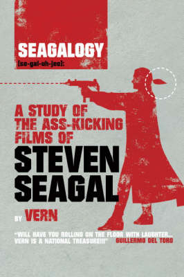 Seagalogy: The Ass-kicking Films of Steven Seagal (Paperback)