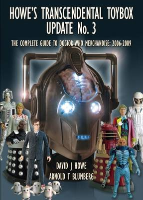 Howe's Transcendental Toybox 2006-2009: Update No. 3: The Guide to Doctor Who Merchandise (Paperback)
