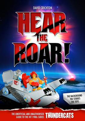 Hear the Roar! The Unofficial and Unauthorised Guide to the Hit 1980s Series Thundercats (Paperback)