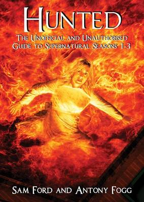 Hunted: The Unofficial and Unauthorised Guide to Supernatural Series 1-3 (Paperback)