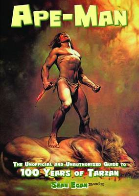 Ape-man: The Unofficial and Unauthorised Guide to 100 Years of Tarzan (Paperback)