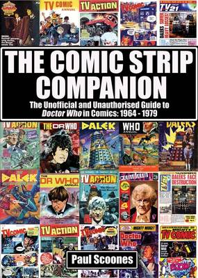 The Comic Strip Companion: the Unofficial and Unauthorised Guide to Doctor Who in Comics: 1964 - 1979 (Paperback)