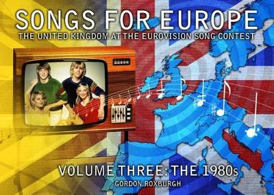 Songs for Europe: The United Kingdom at the Eurovision Song Contest: The 1980s Volume 3 - Songs for Europe 3 (Paperback)