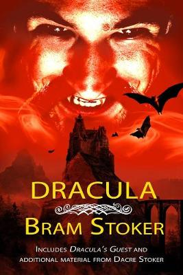 Dracula - THE CLASSIC VAMPIRE NOVEL WITH ADDED MATERIAL: Includes DRACULA'S GUEST and an alternate ending from researcher Dacre Stoker (Paperback)