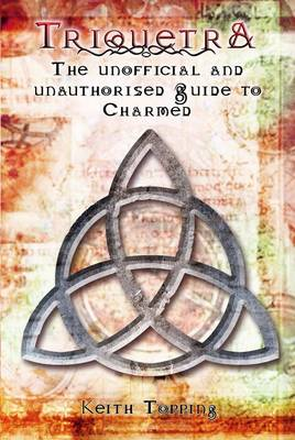 Triquetra: The Unofficial and Unauthorised Guide to Charmed (Paperback)