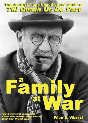 A Family at War: The Unofficial and Unauthourised Guide to Till Death Us Do Part (Paperback)
