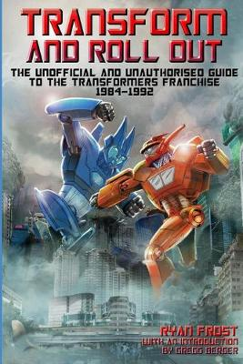 Transform and Roll Out: The Unofficial and Unauthorised Guide to the Transformers Franchise (Paperback)