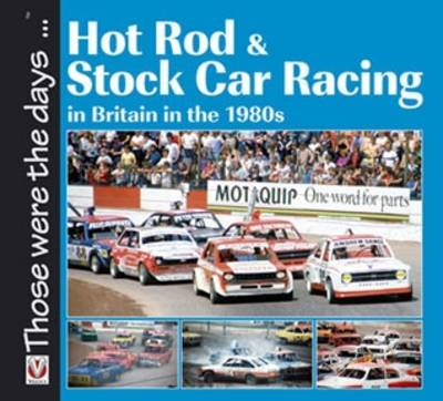 Hot Rod and Stock Car Racing: In Britain in the 1980s - Those Were the Days... (Paperback)