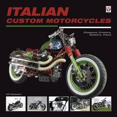 Italian Custom Motorcycles: The Italian Chop  -  Choppers, Cruisers, Bobbers, Trikes & Quads (Paperback)
