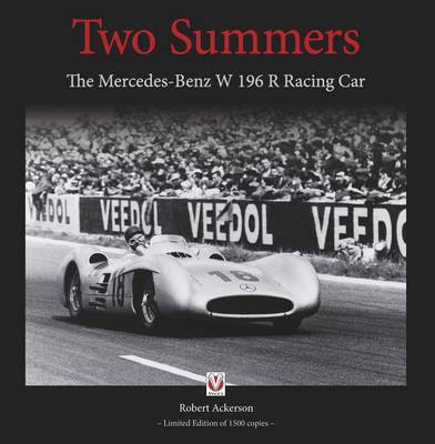 Two Summers: The Mercedes-Benz W196R  Racing Car (Hardback)
