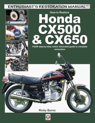 How to Restore Honda CX500 & CX650: Your Step-by-Step Colour Illustrated Guide to Complete Restoration - Enthusiast's Restoration Manual Series (Paperback)