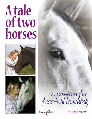 A Tale of Two Horses: A Passion for Free-Will Teaching (Paperback)