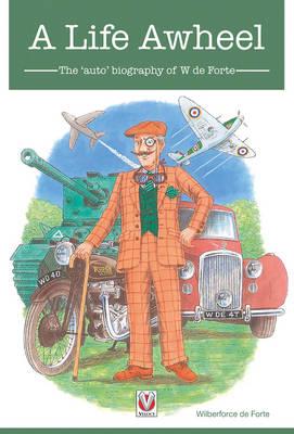 Life Awheel: The 'Auto'biography of W de Forte (Paperback)