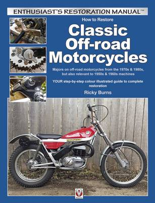 How to Restore Classic Off-Road Motorcycles: Majors on Off-Road Motorcycles from the 1970s & 1980s, but Also Relevant to 1950s & 1960s Machines (Paperback)