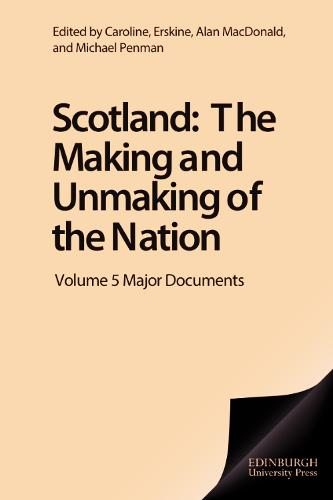 Scotland: Major Documents Volume 5: The Making and Unmaking of the Nation c1100-1707 (Paperback)