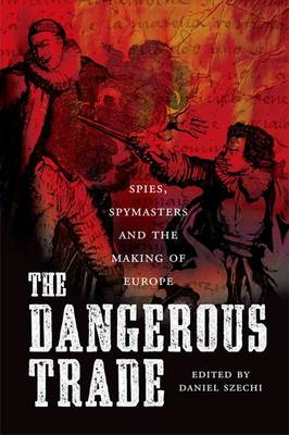 The Dangerous Trade: Spies, Spying and the Making of Europe (Paperback)