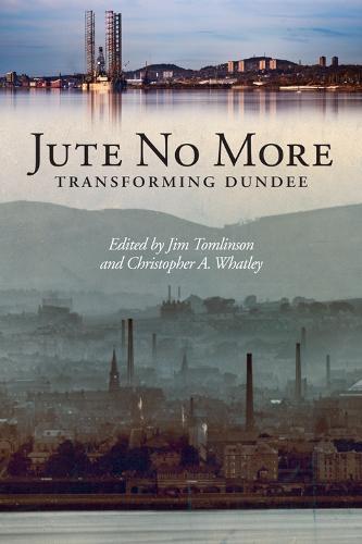 Jute No More: Transforming Dundee (Hardback)