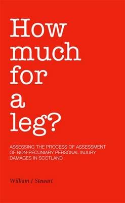 How Much for a Leg?: Assessing the Process of Assessment of Non-pecuniary Personal Injury Damages in Scotland (Paperback)