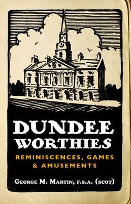 Dundee Worthies: Reminiscences, Games & Amusements (Paperback)