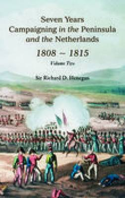 Seven Years Campaigning in the Peninsula and the Netherlands 1800-1815: Volume Two (Paperback)