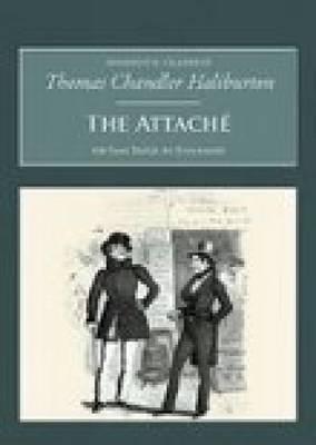 The Attache: Or Sam Slick in England: Nonsuch Classics (Paperback)