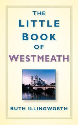 The Little Book of Westmeath (Hardback)