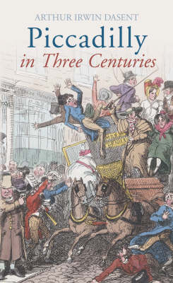 Piccadilly: In Three Centuries (Paperback)