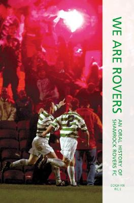We Are Rovers: An Oral History of Shamrock Rovers FC (Paperback)