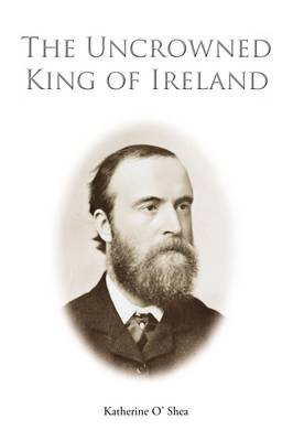 Parnell: The Uncrowned King of Ireland (Paperback)