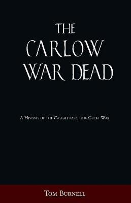 The Carlow War Dead: A History of the Casualties of the Great War (Paperback)