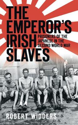 The Emperor's Irish Slaves: Prisoners of the Japanese During the Second World War (Paperback)