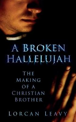 A Broken Hallelujah: The Making of a Christian Brother (Paperback)