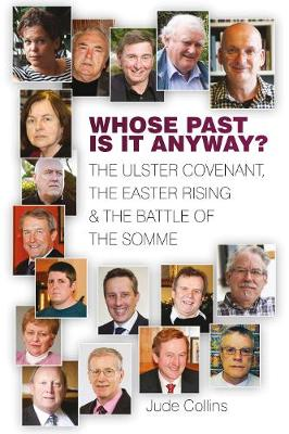 Whose Past Is It Anyway?: The Ulster Covenant, the Easter Rising and the Battle of the Somme (Paperback)