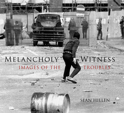 Melancholy Witness: Images of the Troubles (Hardback)