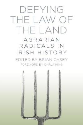 Defying the Law of the Land: Agrarian Radicals in Irish History (Paperback)