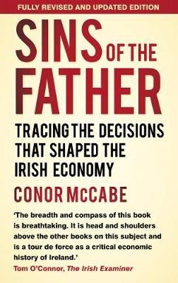 Sins of the Father: Tracing the Decisions that Shaped the Irish Economy (Paperback)