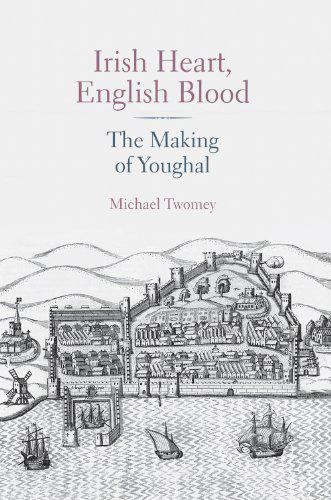 Irish Heart, English Blood: The Making of Youghal (Paperback)