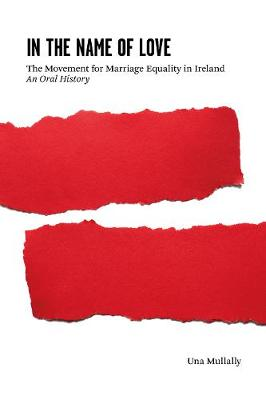 In the Name of Love: The Movement for Marriage Equality in Ireland: An Oral History (Paperback)