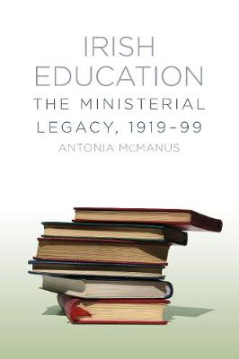 Irish Education: The Ministerial Legacy (Paperback)