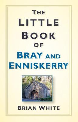 The Little Book of Bray and Enniskerry (Hardback)