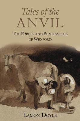Tales of the Anvil: The Forges and Blacksmiths of Wexford (Paperback)
